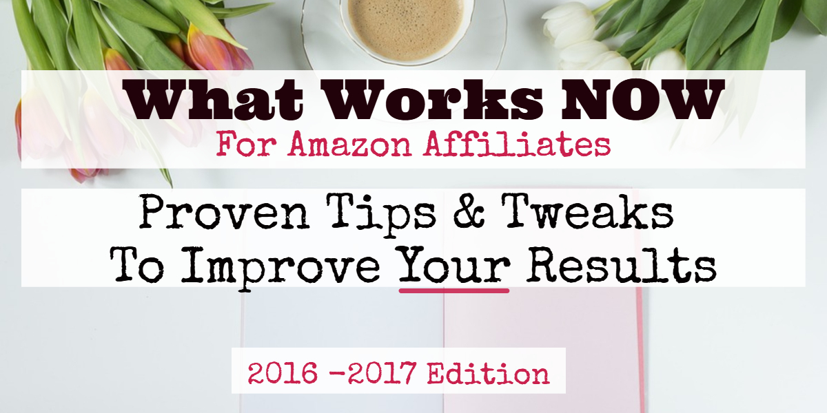 NEW!!  What Works Now 2.0 is Here!  Brand new proven tips and tweaks to increase your Amazon affiliate sales.